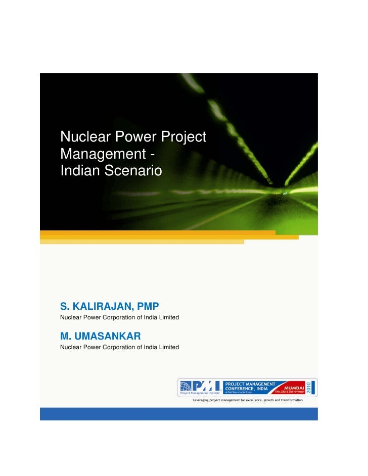 Aum gam ganapataye namya.Nuclear Power ProjectManagement -Indian ScenarioS. KALIRAJAN, PMPNuclear Power Corporation of Ind...