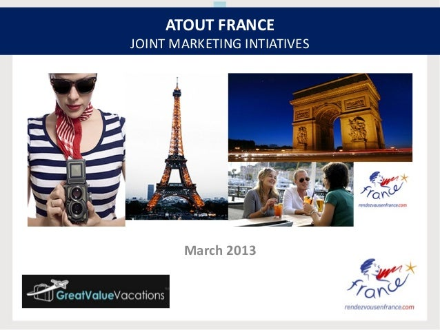 ATOUT FRANCEJOINT MARKETING INTIATIVES       March 2013