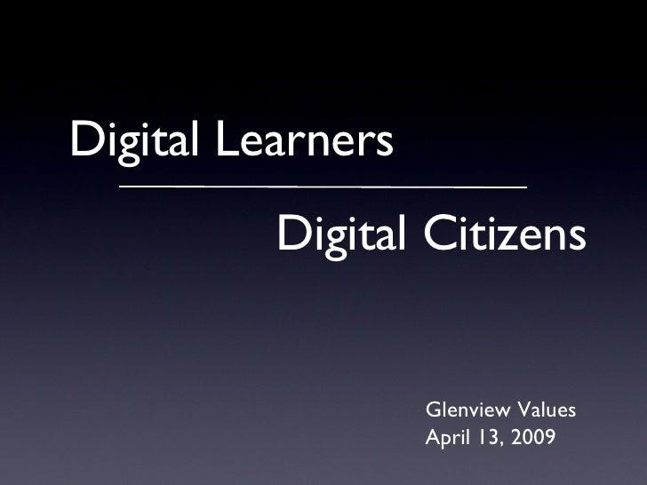 Digital Learners Digital Citizens Glenview Values April 13, 2009