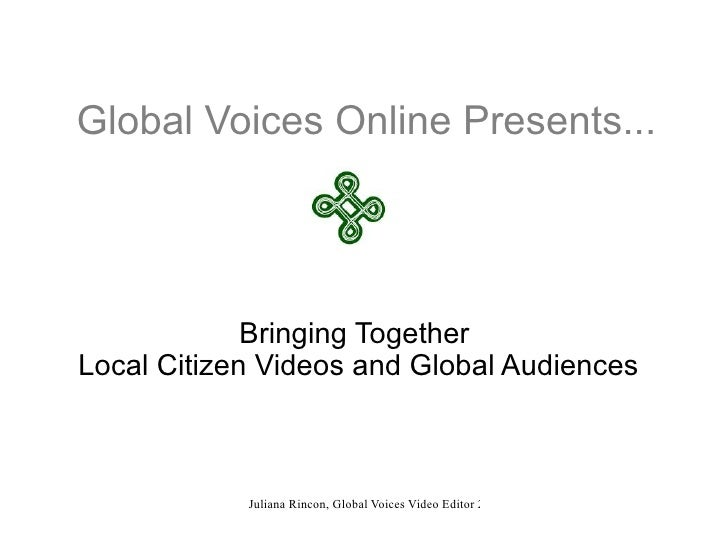 How to Bring Together  Local Citizen Media Videos and Global Audiences