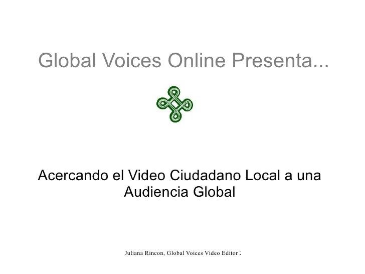 Global Voices Online Presenta... Acercando el Video Ciudadano Local a una Audiencia Global