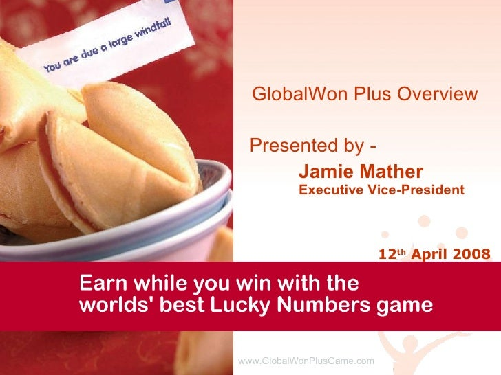 GlobalWon Plus Overview Presented by -  Jamie Mather Executive Vice-President 12 th  April 2008 www.GlobalWonPlusGame.com