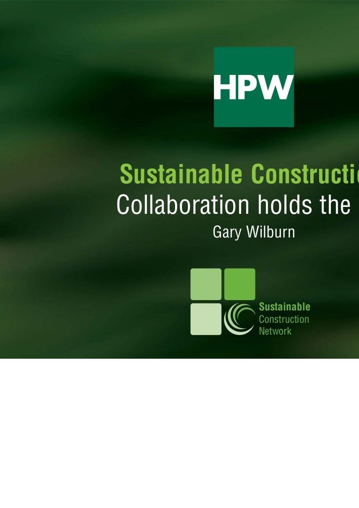 Sustainable Construction:Collaboration holds the key         Gary Wilburn               Sustainable               Construc...