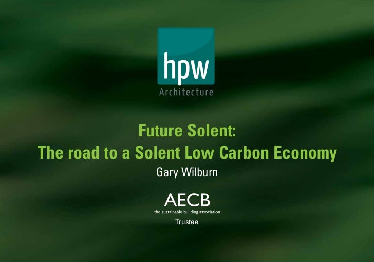 Future Solent:The road to a Solent Low Carbon Economy               Gary Wilburn                  Trustee