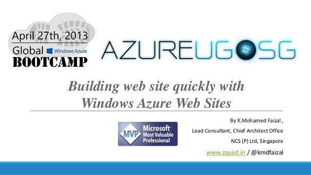Building web site quickly withWindows Azure Web SitesBy K.Mohamed Faizal ,Lead Consultant, Chief Architect OfficeNCS (P) L...