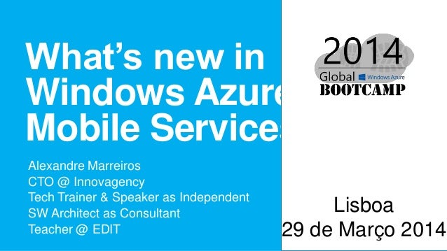 What's new in Windows Azure Mobile Services Alexandre Marreiros CTO @ Innovagency Tech Trainer & Speaker as Independent SW...