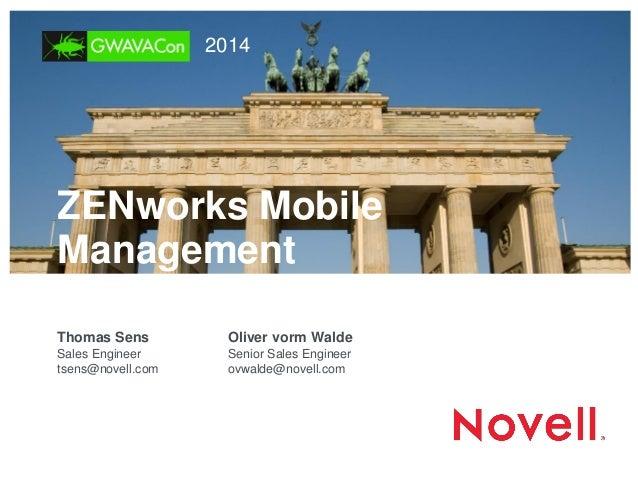 ZENworks Mobile Management  Thomas Sens  Sales Engineer  tsens@novell.com  Oliver vorm Walde  Senior Sales Engineer  ovwal...
