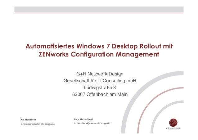 Automatisiertes Windows 7 Desktop Rollout mit ZENworks Configuration Management G+H Netzwerk-Design Gesellschaft für IT Co...