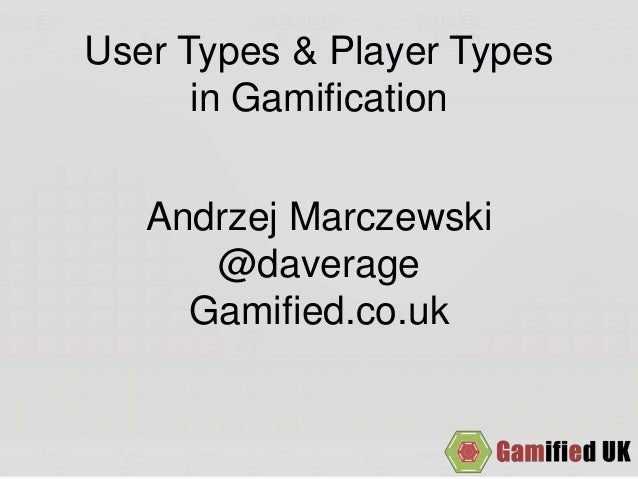 User Types & Player Types in Gamification Andrzej Marczewski @daverage Gamified.co.uk
