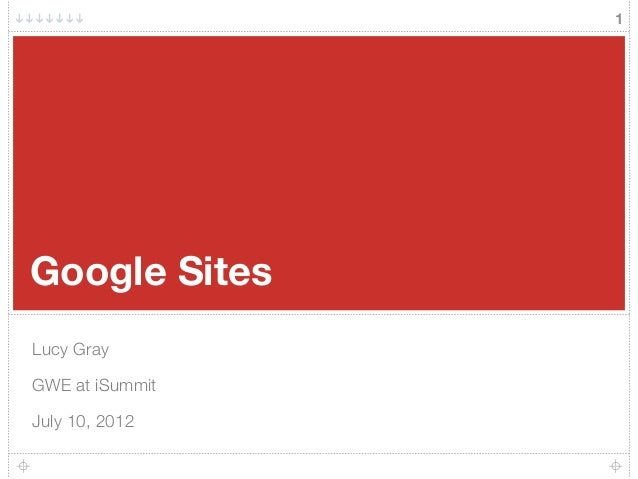Google Sites Lucy Gray GWE at iSummit July 10, 2012 1