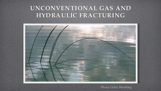 UNCONVENTIONAL GAS AND HYDRAULIC FRACTURING               Photo: Gilles Wendling