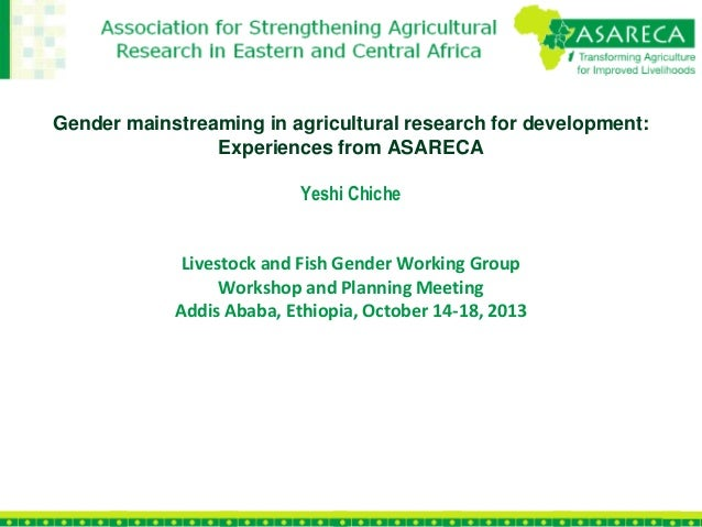 Gender mainstreaming in agricultural research for development: Experiences from ASARECA Yeshi Chiche  Livestock and Fish G...