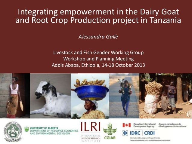Integrating empowerment in the Dairy Goat and Root Crop Production project in Tanzania Alessandra Galiè Livestock and Fish...
