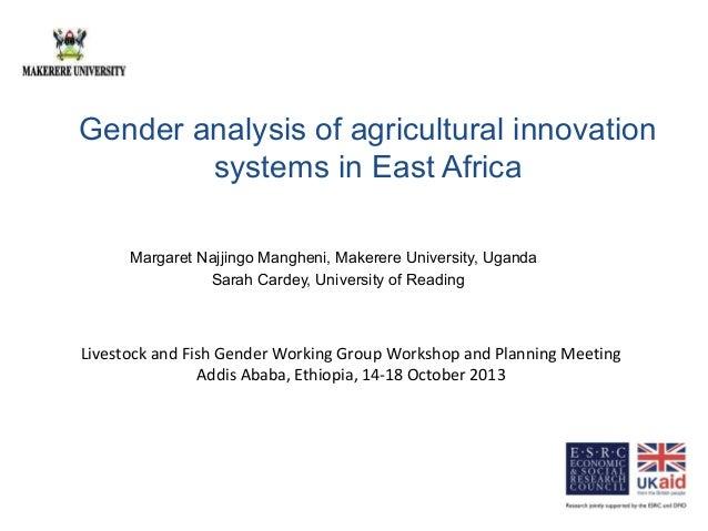 Gender analysis of agricultural innovation systems in East Africa Margaret Najjingo Mangheni, Makerere University, Uganda ...