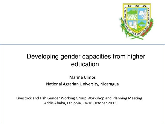 Developing gender capacities from higher education Marina Ulmos National Agrarian University, Nicaragua Livestock and Fish...