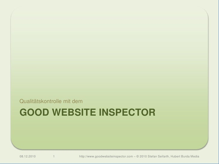 Good Website Inspector<br />Qualitätskontrolle mit dem<br />08.12.2010<br />1<br />http://www.goodwebsiteinspector.com – ©...
