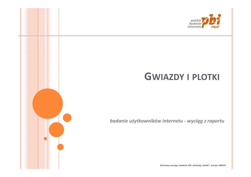 GWIAZDY I PLOTKI   badanie użytkowników internetu - wyciąg z raportu                          Darmowy wyciąg z badania PBI...
