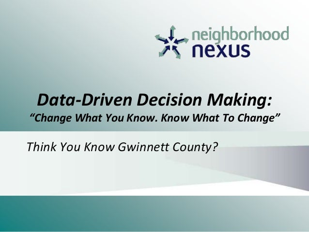 """Data-Driven Decision Making: """"Change What You Know. Know What To Change"""" Think You Know Gwinnett County?"""