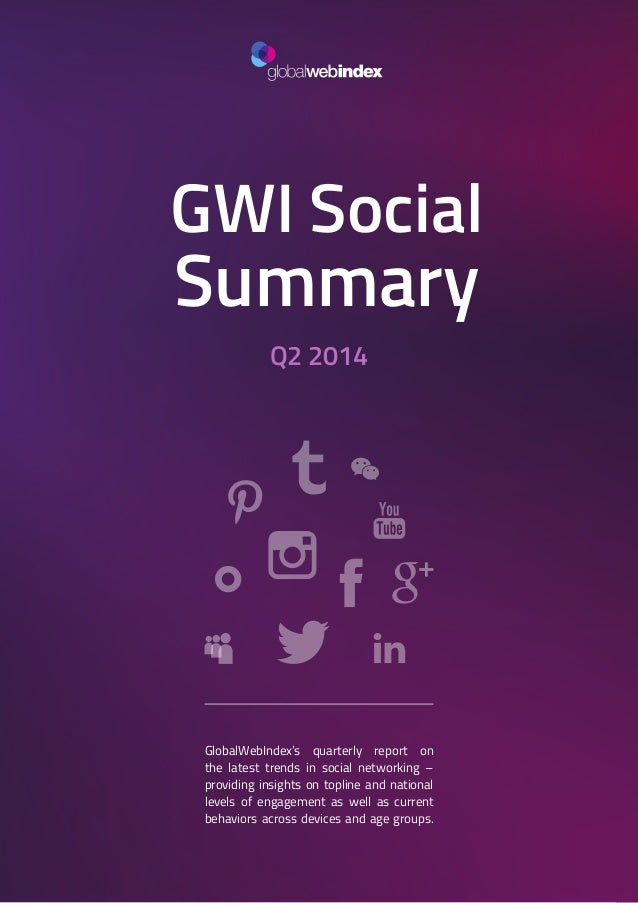 1 GWI Social Summary Q2 2014 GlobalWebIndex's quarterly report on the latest trends in social networking – providing insig...