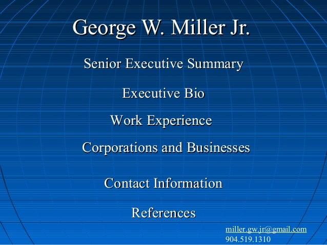 George W. Miller Jr.George W. Miller Jr. Senior Executive SummarySenior Executive Summary Executive BioExecutive Bio Work ...