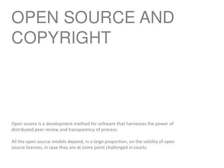 OPEN SOURCE AND COPYRIGHT<br />Open source is a development method for software that harnesses the power of distributed pe...