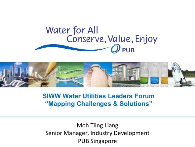 "SIWW Water Utilities Leaders Forum ""Mapping Challenges & Solutions""          Moh Tiing LiangSenior Manager, Industry Devel..."