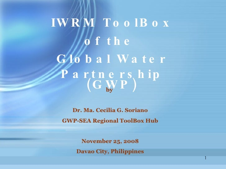 by  Dr. Ma. Cecilia G. Soriano GWP-SEA Regional ToolBox Hub November 25, 2008 Davao City, Philippines IWRM ToolBox of the ...