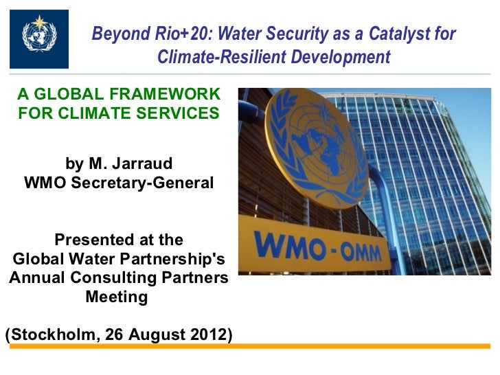 Beyond Rio+20: Water Security as a Catalyst for                 Climate-Resilient Development A GLOBAL FRAMEWORK FOR CLIMA...