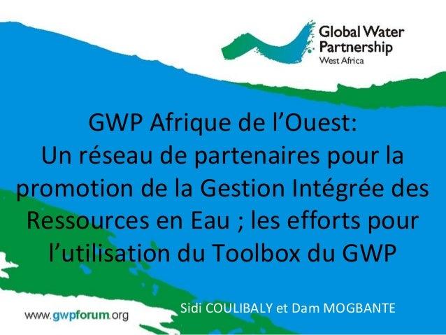 GWP Afrique de l'Ouest:Un réseau de partenaires pour lapromotion de la Gestion Intégrée desRessources en Eau ; les efforts...