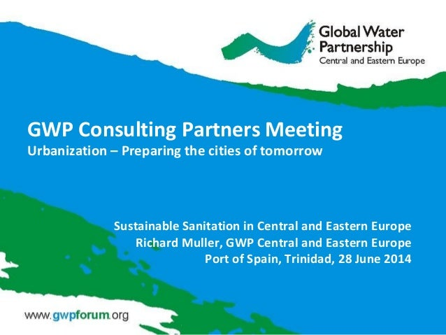 GWP Consulting Partners Meeting Urbanization – Preparing the cities of tomorrow Sustainable Sanitation in Central and East...