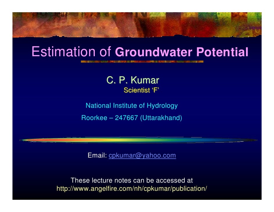 Estimation of Groundwater Potential                    C. P. Kumar                          Scientist 'F'               Na...
