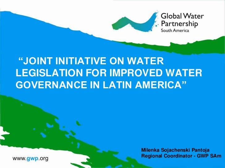 """JOINT INITIATIVE ON WATERLEGISLATION FOR IMPROVED WATERGOVERNANCE IN LATIN AMERICA""                    Milenka Sojachensk..."