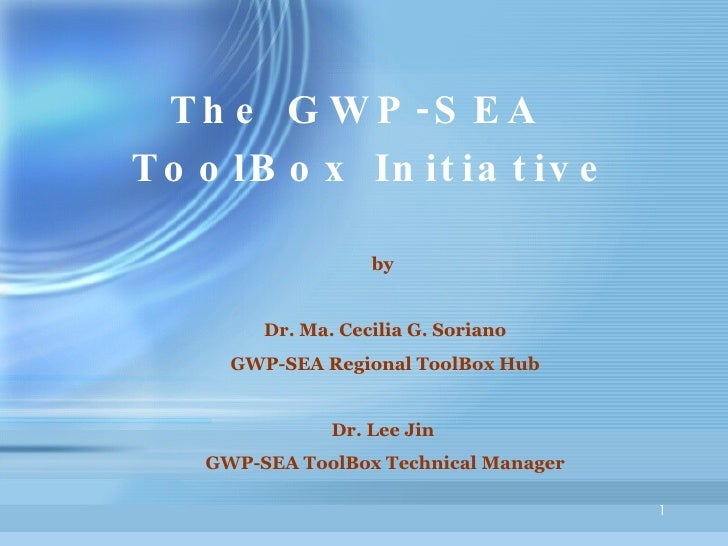 by  Dr. Ma. Cecilia G. Soriano GWP-SEA Regional ToolBox Hub Dr. Lee Jin  GWP-SEA ToolBox Technical Manager  The GWP-SEA  T...
