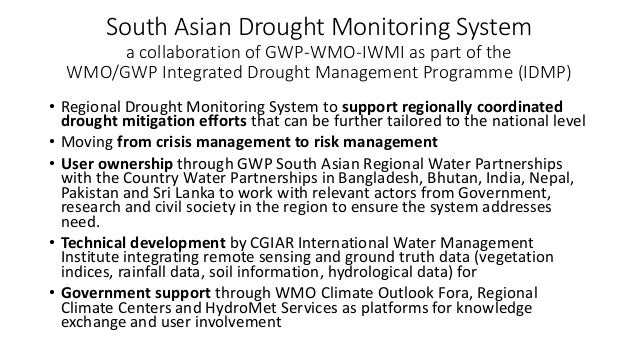 South Asian Drought Monitoring System a collaboration of GWP-WMO-IWMI as part of the WMO/GWP Integrated Drought Management...