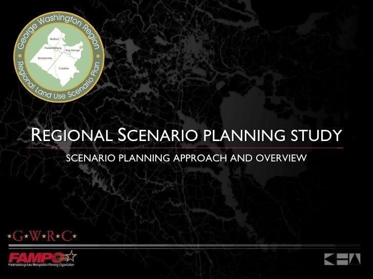 R EGIONAL  S CENARIO PLANNING STUDY SCENARIO PLANNING APPROACH AND OVERVIEW