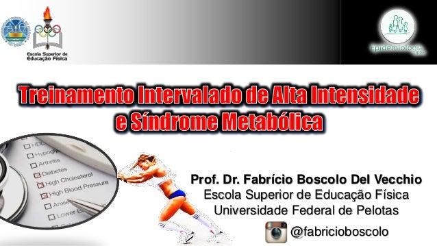 Prof. Dr. Fabrício Boscolo Del Vecchio Escola Superior de Educação Física Universidade Federal de Pelotas @fabricioboscolo
