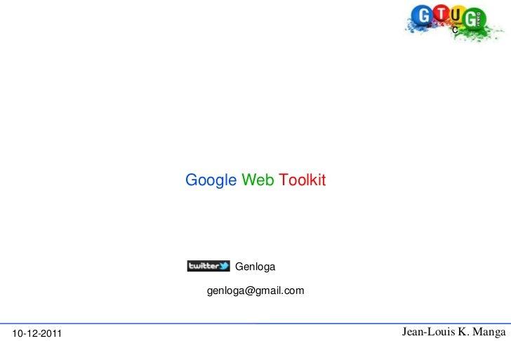 c             Google Web Toolkit                   Genloga               genloga@gmail.com10-12-2011                      ...