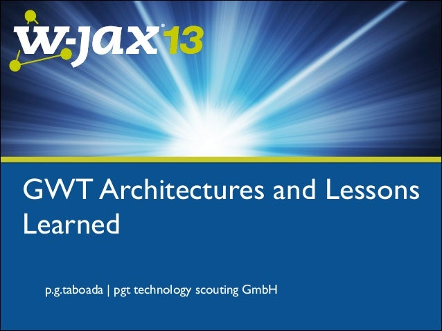 GWT Architectures and Lessons Learned p.g.taboada | pgt technology scouting GmbH