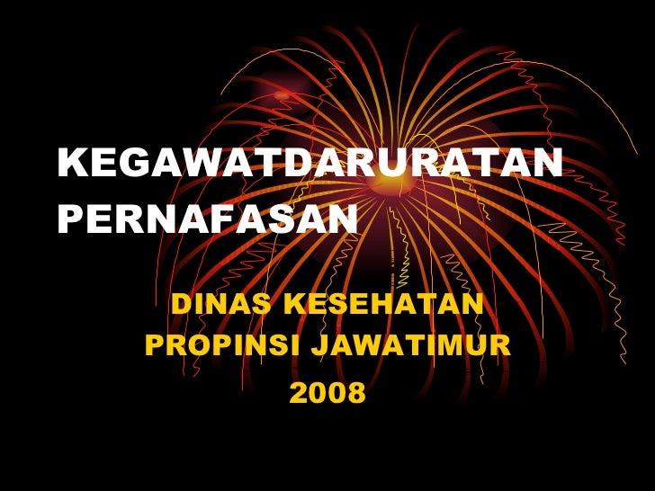 KEGAWATDARURATAN PERNAFASAN DINAS KESEHATAN PROPINSI JAWATIMUR 2008
