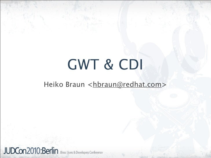 GWT & CDI Heiko Braun <hbraun@redhat.com>