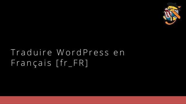 T raduire WordP ress en Fra nçais [fr_FR]