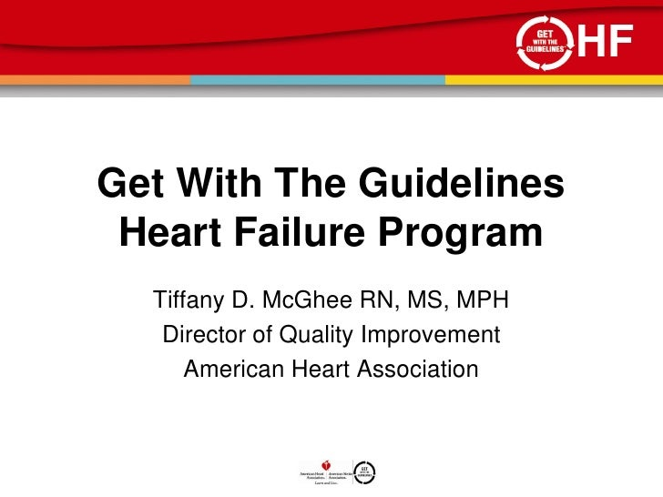 HF   Get With The Guidelines  Heart Failure Program   Tiffany D. McGhee RN, MS, MPH    Director of Quality Improvement    ...