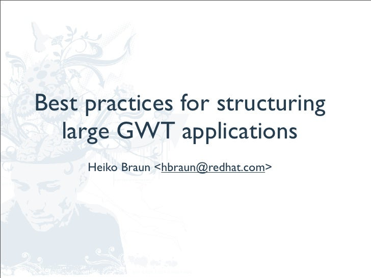 Best practices for structuring   large GWT applications      Heiko Braun <hbraun@redhat.com>