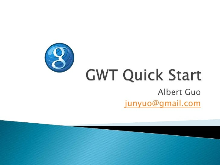 GWT Quick Start<br />Albert Guo<br />junyuo@gmail.com<br />