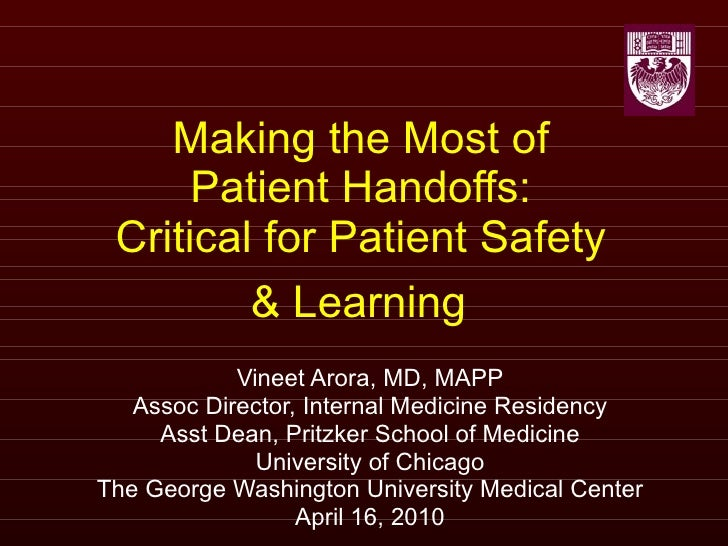 Making the Most of  Patient Handoffs:  Critical for Patient Safety  & Learning   Vineet Arora, MD, MAPP Assoc Director, In...