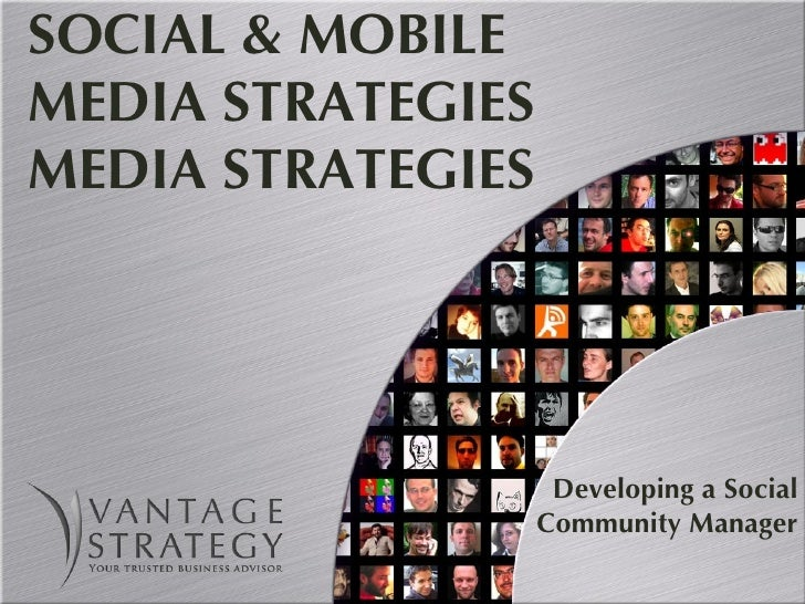 SOCIAL & MOBILE MEDIA STRATEGIES MEDIA STRATEGIES Developing a Social Community Manager