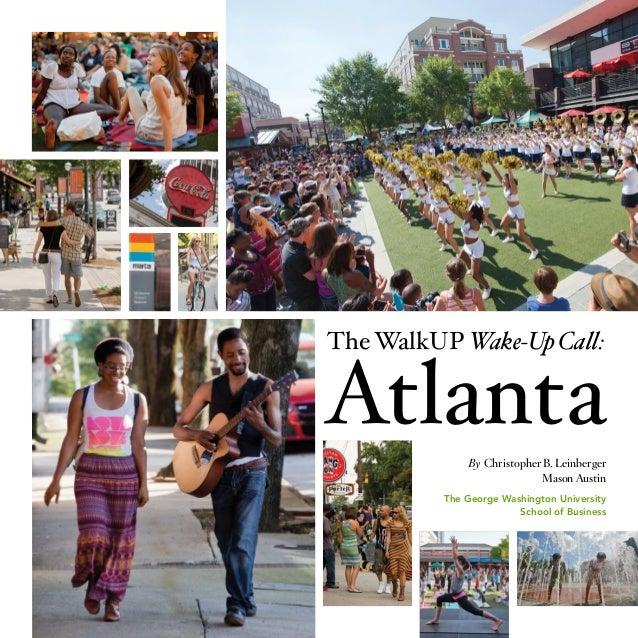 The WalkUP Wake-Up Call:  Atlanta By Christopher B. Leinberger Mason Austin The George Washington University School of Bus...