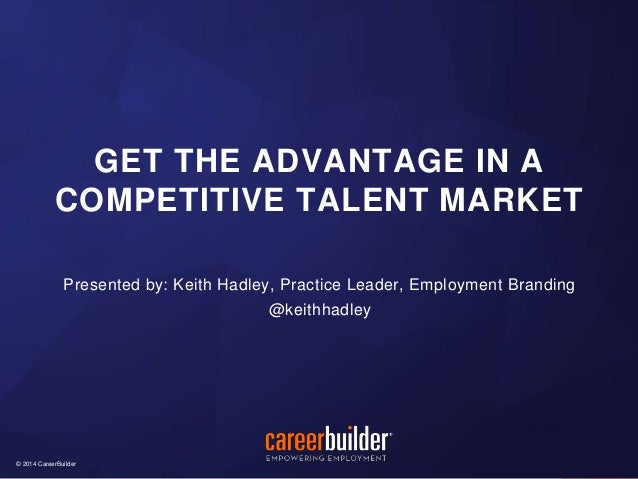© 2014 CareerBuilder© 2014 CareerBuilder Presented by: Keith Hadley, Practice Leader, Employment Branding @keithhadley GET...