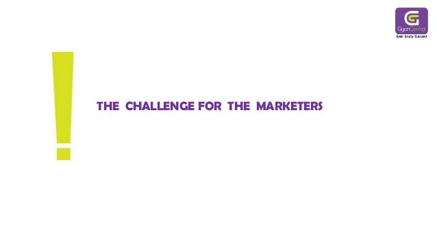 THE CHALLENGE FOR THE MARKETERS