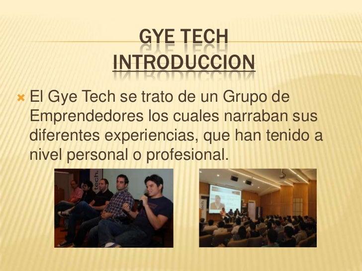 GYE TECH               INTRODUCCION   El Gye Tech se trato de un Grupo de    Emprendedores los cuales narraban sus    dif...